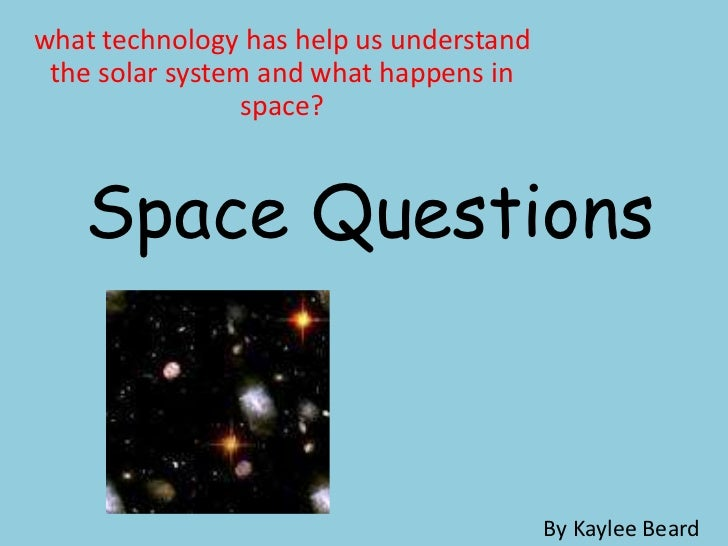 what technology has help us understand the solar system and what happens in                 space?   Space Questions      ...