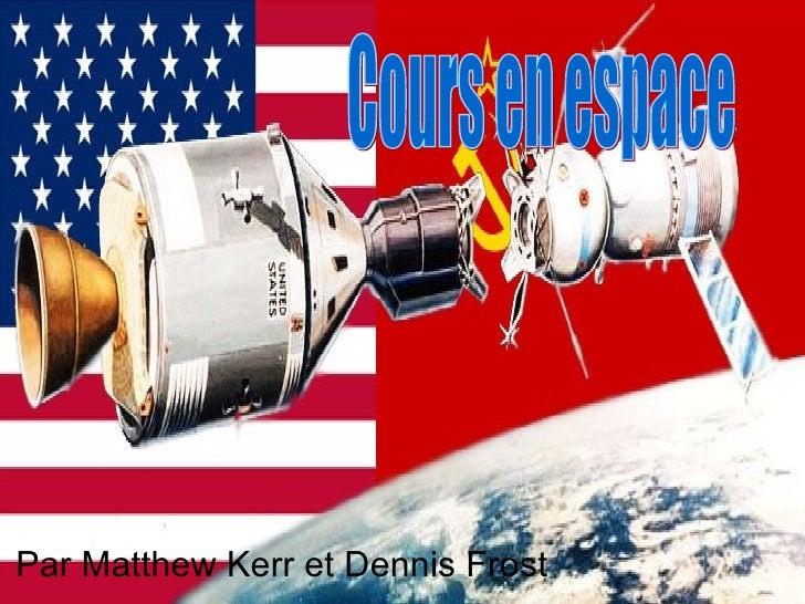 Par Matthew Kerr et Dennis Frost Cours en espace