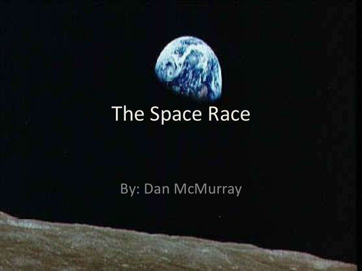 The Space Race <br />By: Dan McMurray<br />