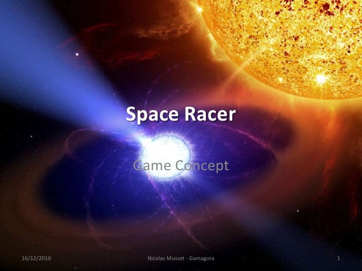 Space Racer<br />Game Concept<br />16/12/2010<br />1<br />Nicolas Musset - Gamagora<br />