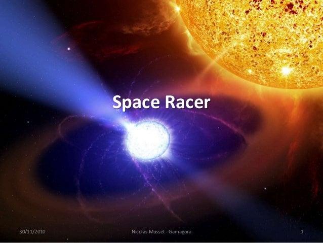 Space Racer 30/11/2010 Nicolas Musset - Gamagora 1