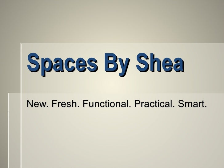 Spaces By Shea New. Fresh. Functional. Practical. Smart.
