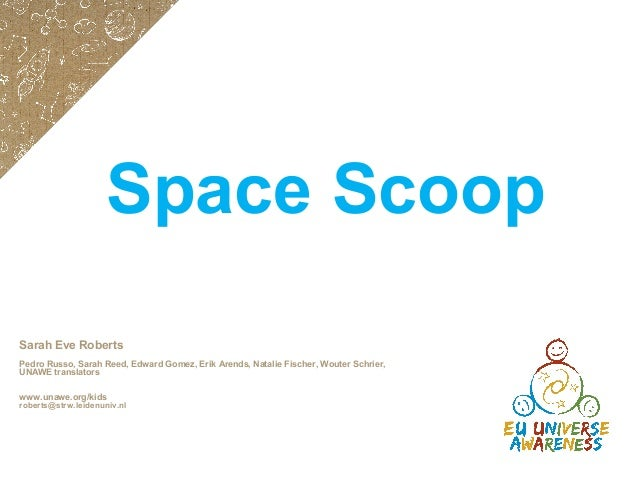 Space Scoop Sarah Eve Roberts Pedro Russo, Sarah Reed, Edward Gomez, Erik Arends, Natalie Fischer, Wouter Schrier, UNAWE t...