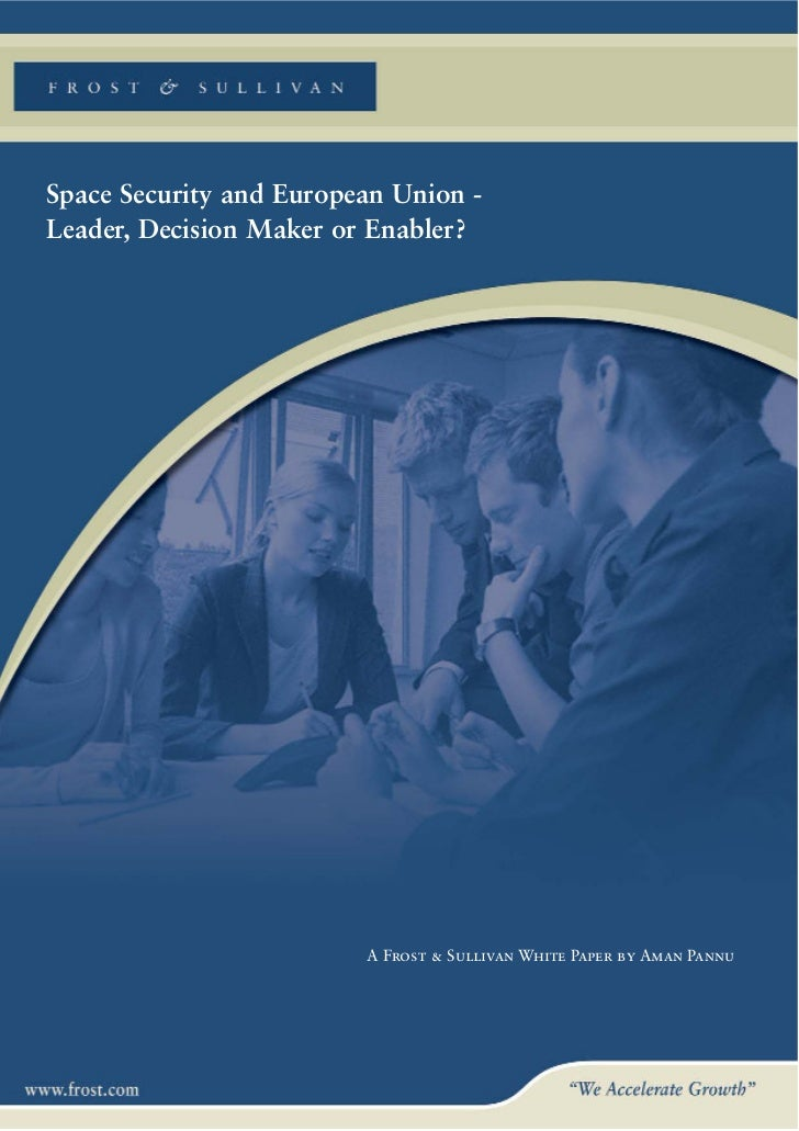 Space Security and European Union -Leader, Decision Maker or Enabler?                         A Frost & Sullivan White Pap...