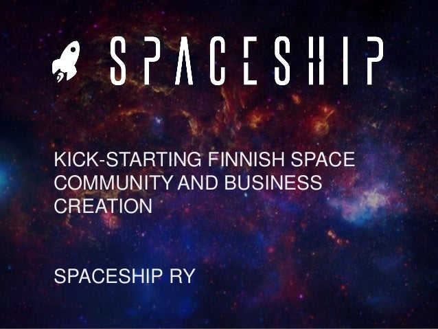 KICK-STARTING FINNISH SPACE COMMUNITY AND BUSINESS CREATION SPACESHIP RY