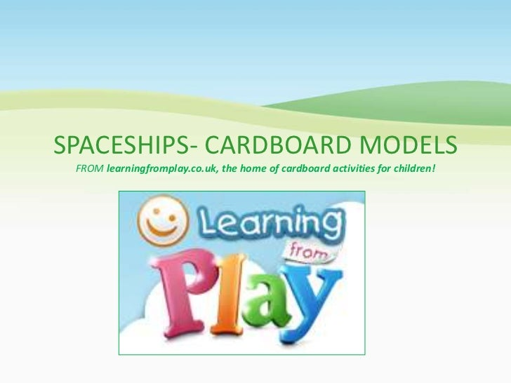 SPACESHIPS- CARDBOARD MODELS FROM learningfromplay.co.uk, the home of cardboard activities for children!