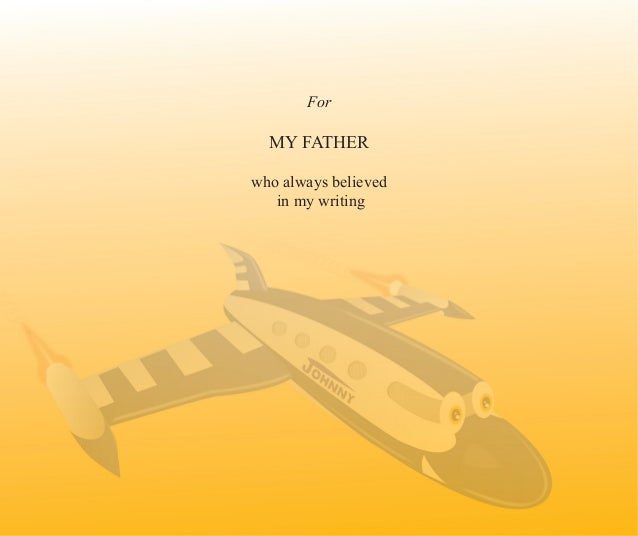 For MY FATHER who always believed in my writing