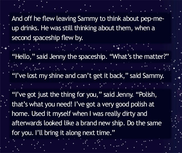 And off she flew leaving Sammy to think about polish and pep-me-up drinks. Soon a third spaceship came along. He saw the s...