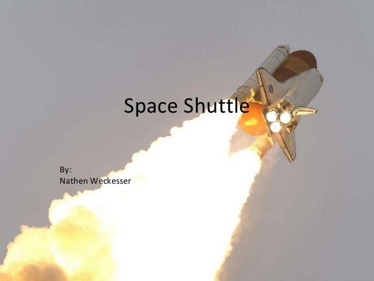 Space Shuttle By: Nathen Weckesser