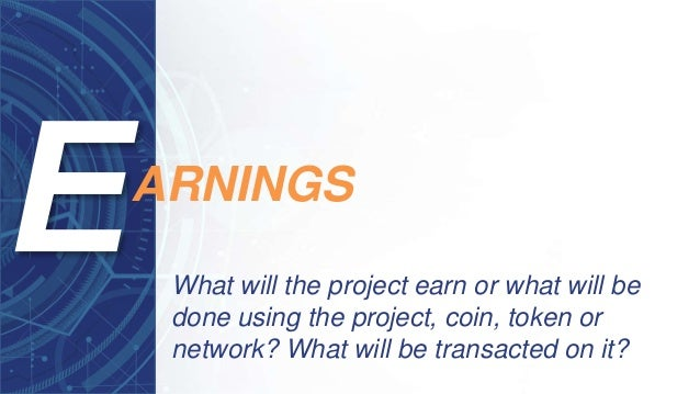 What will the project earn or what will be done using the project, coin, token or network? What will be transacted on it? ...