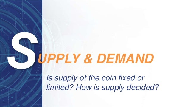 Is supply of the coin fixed or limited? How is supply decided? UPPLY & DEMAND