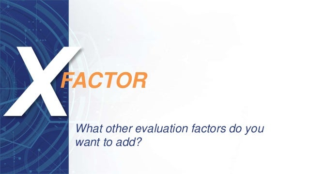 What other evaluation factors do you want to add? FACTOR