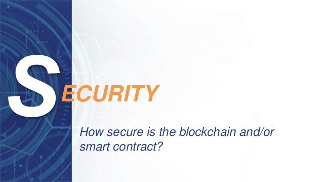 How secure is the blockchain and/or smart contract? ECURITY