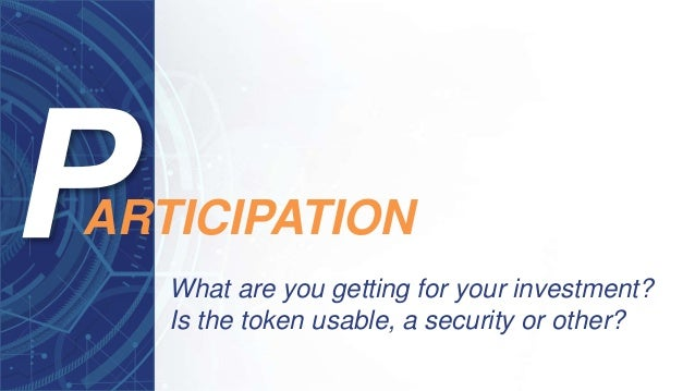 What are you getting for your investment? Is the token usable, a security or other? ARTICIPATION