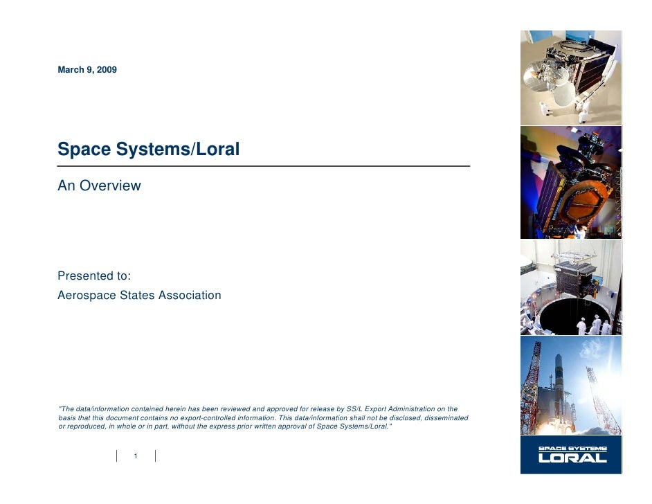 March 9, 2009     Space Systems/Loral An Overview     Presented to: Aerospace States Association     quot;The data/informa...