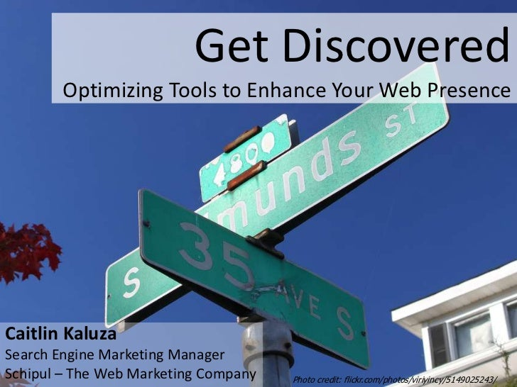 Get DiscoveredOptimizing Tools to Enhance Your Web Presence<br />Caitlin Kaluza<br />Search Engine Marketing Manager<br />...
