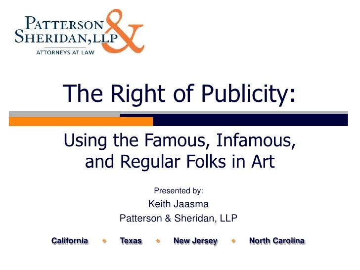 The Right of Publicity:   Using the Famous, Infamous,     and Regular Folks in Art                         Presented by:  ...