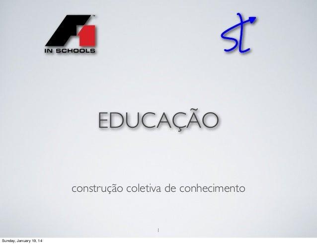EDUCAÇÃO construção coletiva de conhecimento  1 Sunday, January 19, 14