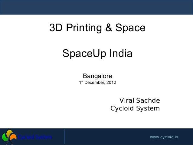 3D Printing & Space  SpaceUp India      Bangalore     1st December, 2012                      Viral Sachde                ...