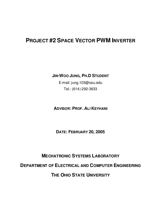 PROJECT #2 SPACE VECTOR PWM INVERTER JIN-WOO JUNG, PH.D STUDENT E-mail: jung.103@osu.edu Tel.: (614) 292-3633 ADVISOR: PRO...