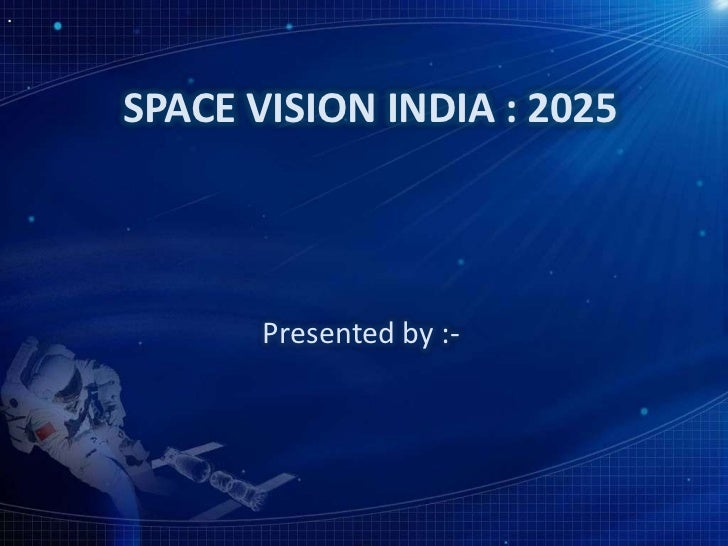 SPACE VISION INDIA : 2025       Presented by :-