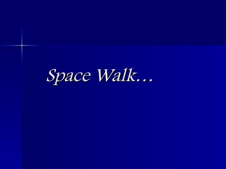 Space Walk…