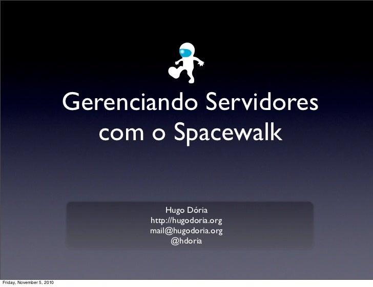 Gerenciando Servidores                               com o Spacewalk                                        Hugo Dória    ...