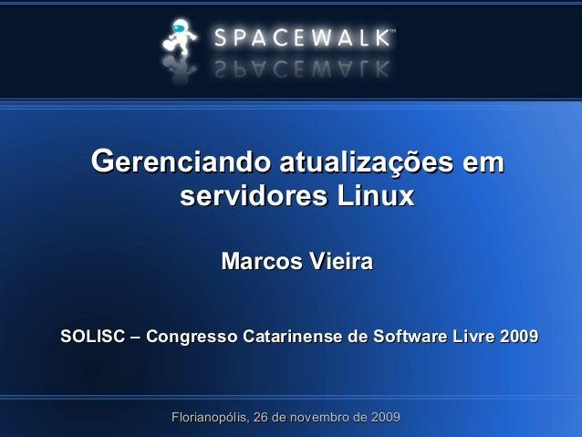 GGerenciando atualizações emerenciando atualizações em servidores Linuxservidores Linux Marcos VieiraMarcos Vieira SOL...