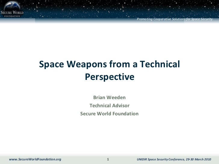 Space Weapons from a Technical Perspective Brian Weeden Technical Advisor Secure World Foundation