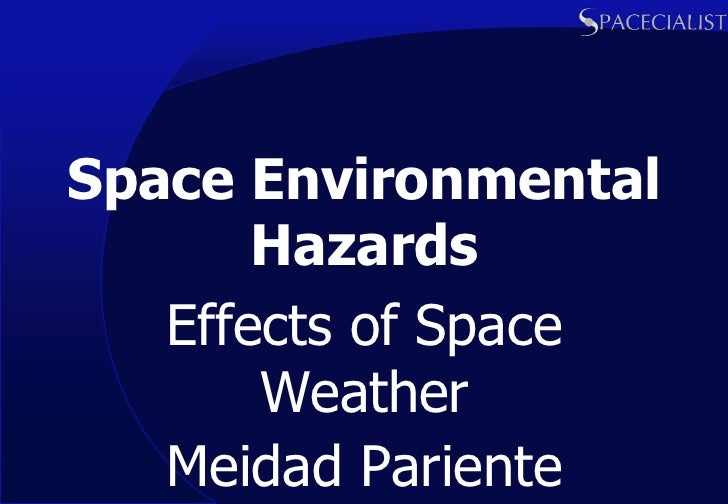 Space Environmental       Hazards   Effects of Space       Weather   Meidad Pariente