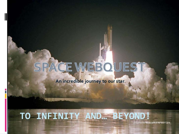To infinity and… beyond!<br />An incredible journey to our star.<br />SPACE WEBQUEST<br />