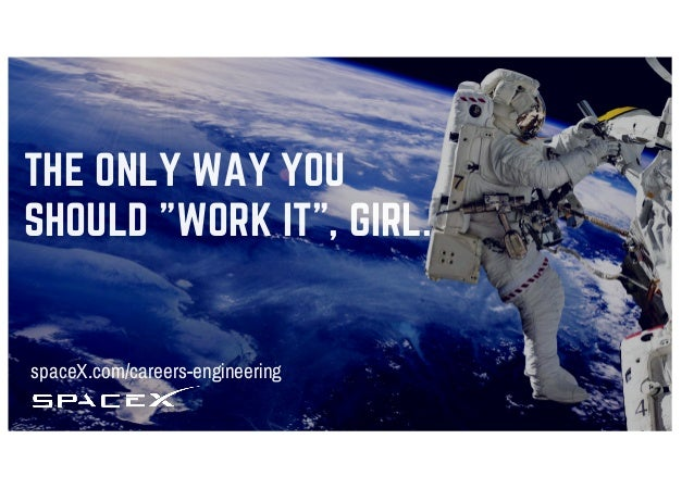 ONE SMALL STEP FOR (WO)MAN, ONE GIANT LEAP FOR (WO)MANKIND. spaceX.com/careers-engineering