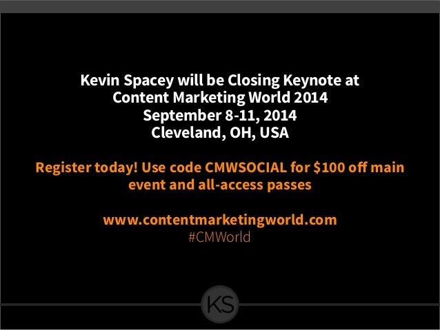 Kevin Spacey will be Closing Keynote at Content Marketing World 2014 September 8-11, 2014 Cleveland, OH, USA  Register to...