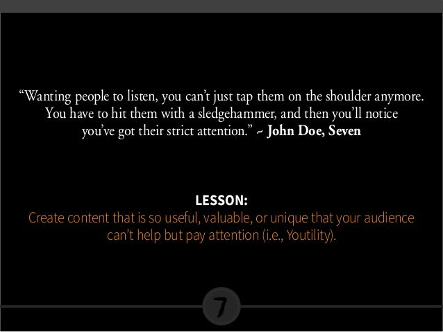 """""""Wanting people to listen, you can't just tap them on the shoulder anymore. You have to hit them with a sledgehammer, and ..."""