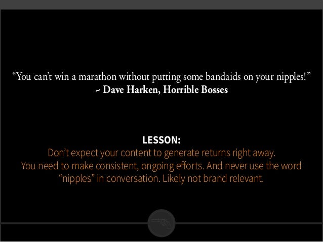 """""""You can't win a marathon without putting some bandaids on your nipples!"""" ~ Dave Harken, Horrible Bosses Lesson: Don't ex..."""
