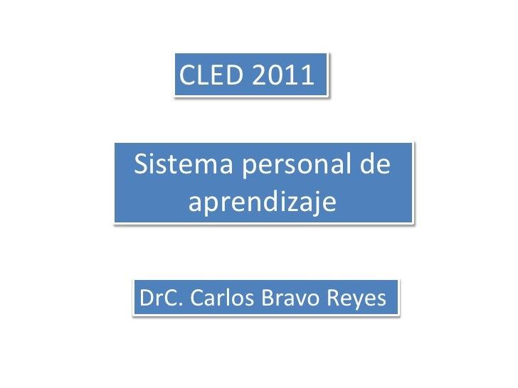CLED 2011<br />Sistema personal de aprendizaje<br />DrC. Carlos Bravo Reyes<br />