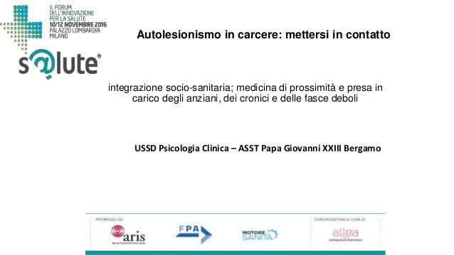 Autolesionismo in carcere: mettersi in contatto USSD Psicologia Clinica – ASST Papa Giovanni XXIII Bergamo integrazione so...