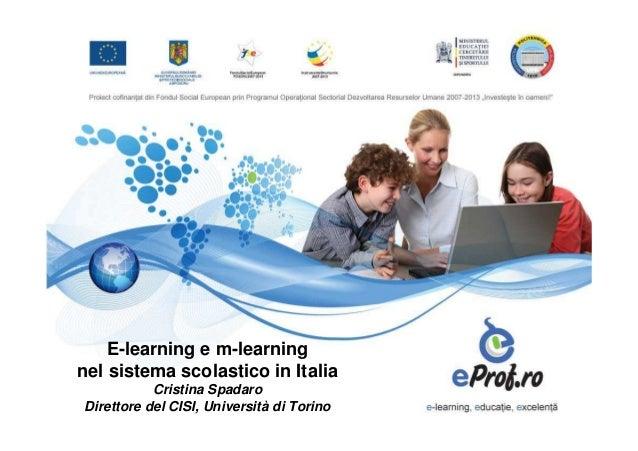 E-learning e m-learningnel sistema scolastico in Italia           Cristina SpadaroDirettore del CISI, Università di Torino