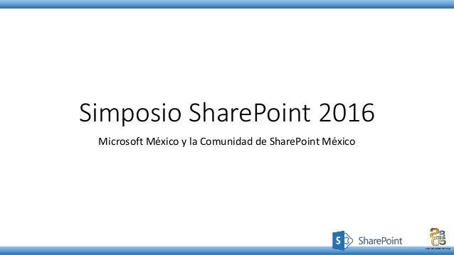 Simposio SharePoint 2016 Microsoft México y la Comunidad de SharePoint México