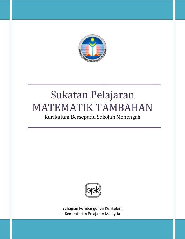 Sukatan PelajaranMATEMATIK TAMBAHANKurikulum Bersepadu Sekolah MenengahBahagian Pembangunan KurikulumKementerian Pelajaran...