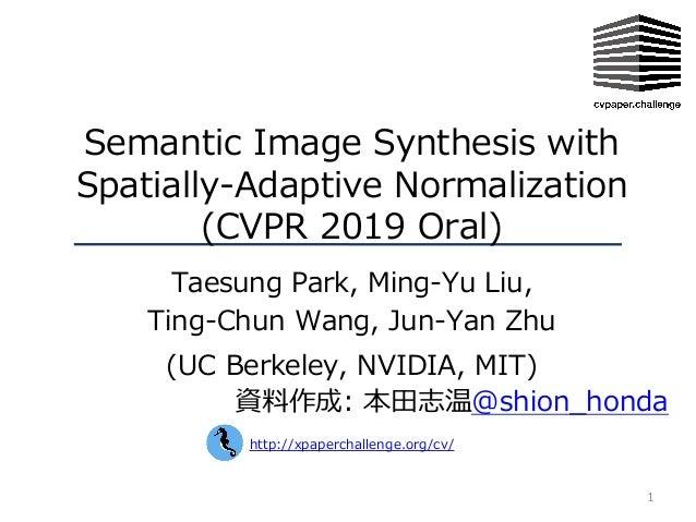 1 Semantic Image Synthesis with Spatially-Adaptive Normalization (CVPR 2019 Oral) Taesung Park, Ming-Yu Liu, Ting-Chun Wan...