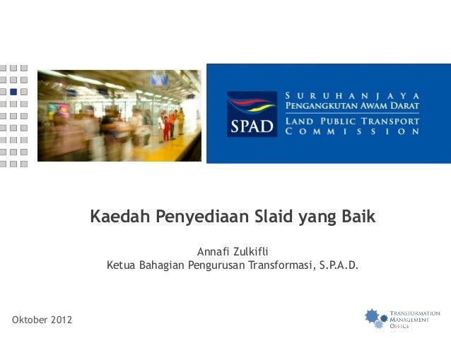 Kaedah Penyediaan Slaid yang Baik                                 Annafi Zulkifli                Ketua Bahagian Pengurusan...
