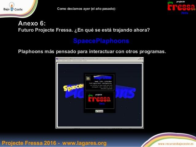 Anexo 6: Futuro Projecte Fressa. ¿En qué se está trajando ahora? SpaecePlaphoons Plaphoons más pensado para interactuar co...