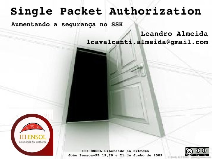 Single Packet Authorization Aumentando a segurança no SSH                                               Leandro Almeida   ...