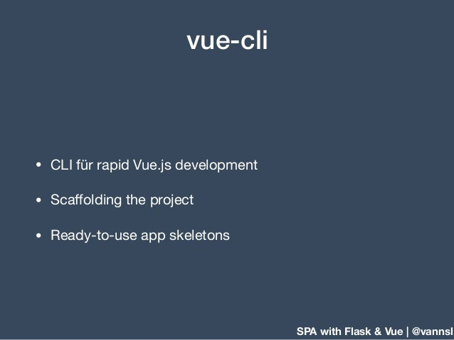 SPA with Flask & Vue | @vannsl vue-cli • CLI für rapid Vue.js development  • Scaffolding the project  • Ready-to-use app sk...