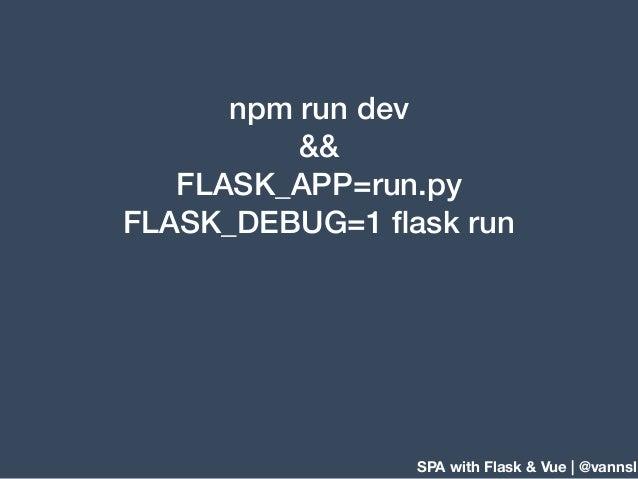 SPA with Flask & Vue | @vannsl npm run dev && FLASK_APP=run.py FLASK_DEBUG=1 flask run
