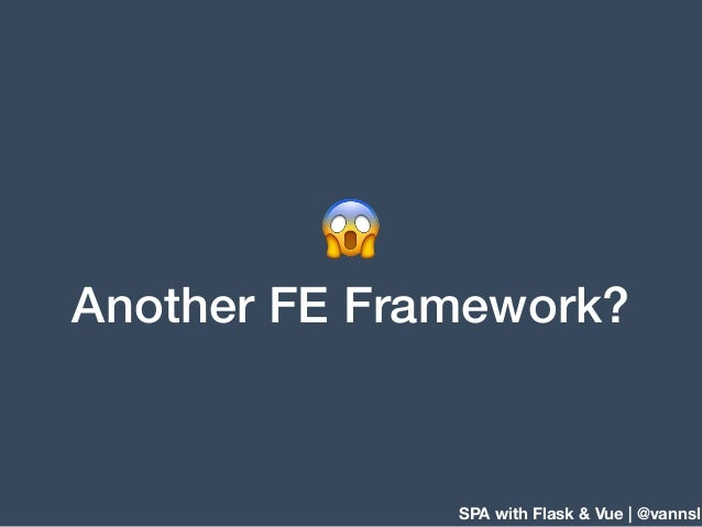 SPA with Flask & Vue | @vannsl 😱 Another FE Framework?