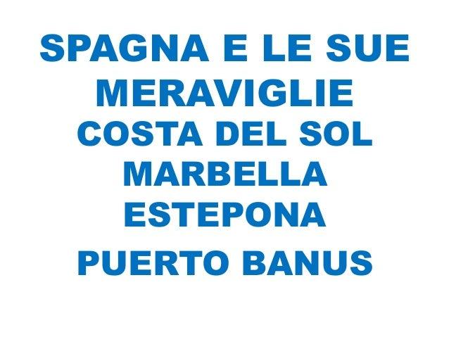 SPAGNA E LE SUE  MERAVIGLIE COSTA DEL SOL   MARBELLA   ESTEPONA PUERTO BANUS