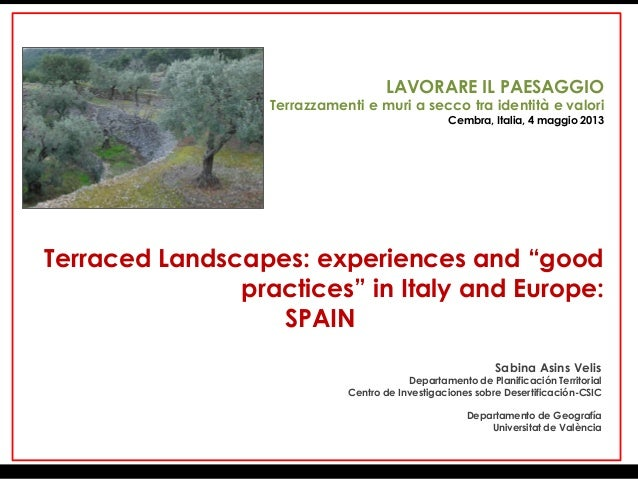 """ETerraced Landscapes: experiences and """"goodpractices"""" in Italy and Europe:SPAINSabina Asins VelisDepartamento de Planifica..."""