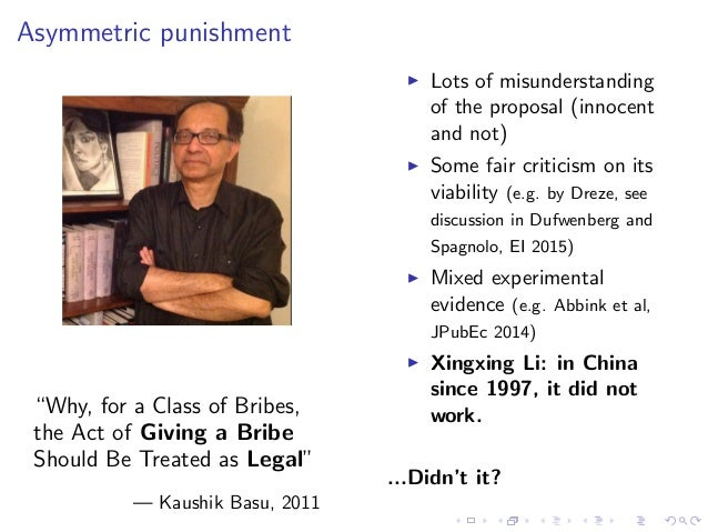 """Asymmetric punishment """"Why, for a Class of Bribes, the Act of Giving a Bribe Should Be Treated as Legal"""" — Kaushik Basu, 2..."""
